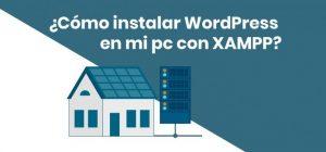 Cómo instalar WordPress en mi pc con XAMPP. ¡Rápido y sencillo!