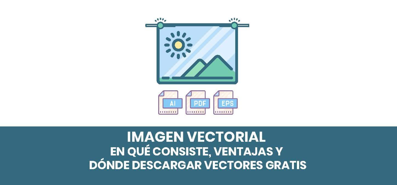 Imagen vectorial – En qué consiste, ventajas y dónde descargar vectores gratis