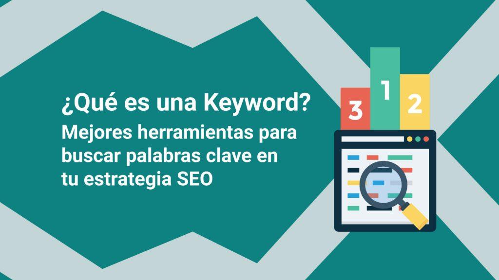¿Que es una Keyword? Mejores herramientas para buscar palabras clave en tu estrategia SEO